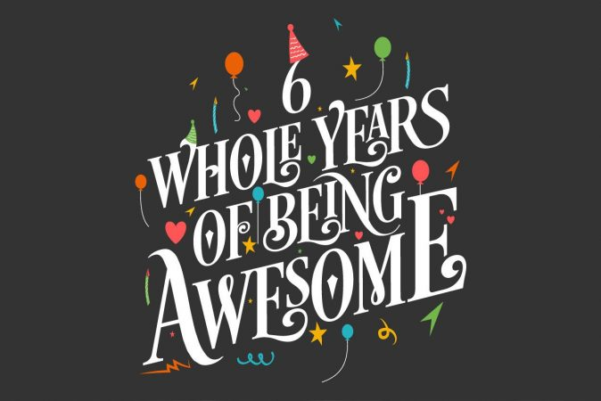 Birthday 6 years of being awesome